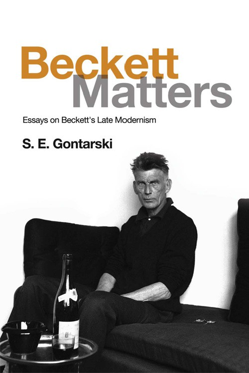 S. E. Gontarski, Beckett Matters: Essays on Beckett's Late Modernism (EUP, 2016).